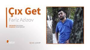 دانلود آهنگ Fariz Əzizov بنام Çıx Get موزیک جدید 2019 Yeni Mp3