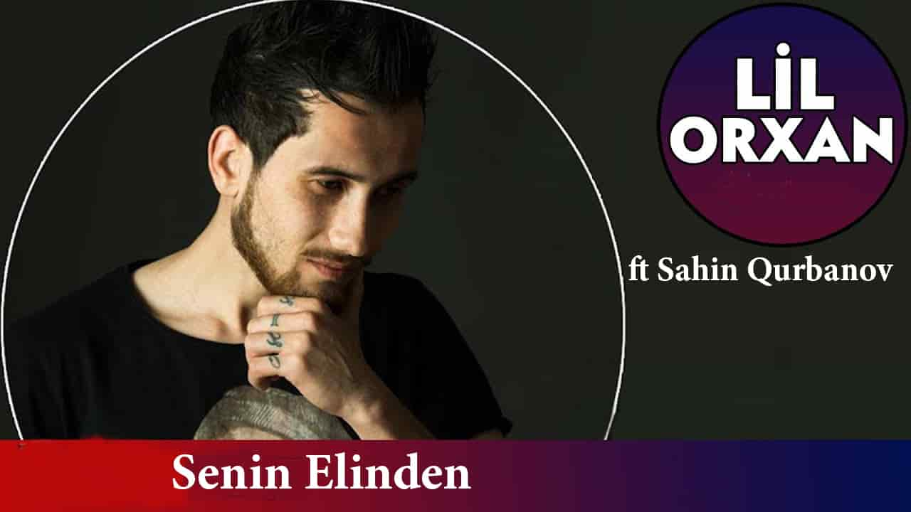 دانلود موزیک آذربایجانی جدید 2019 lil orxan ft shahin senin elinden remix